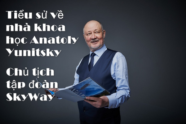Tiểu sử về nhà khoa học Anatoly Eduardovich Yunitsky - Chủ tịch tập đoàn SkyWay