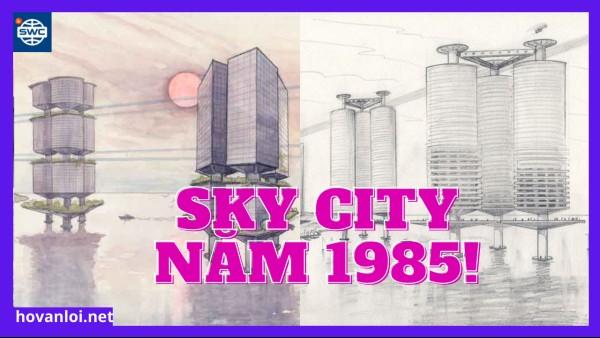 Sky City | Bắt đầu ý tưởng thành phố tuyến tính năm 1985
