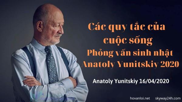 Các quy tắc của cuộc sống - Phỏng vấn sinh nhật Anatoly Yunitskiy 2020