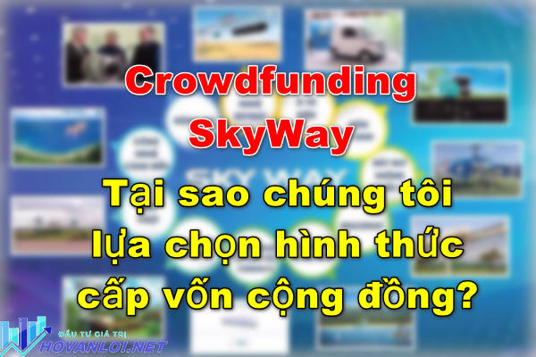 Crowdfunding SkyWay: tại sao chúng tôi lựa chọn hình thức cấp vốn cộng đồng?