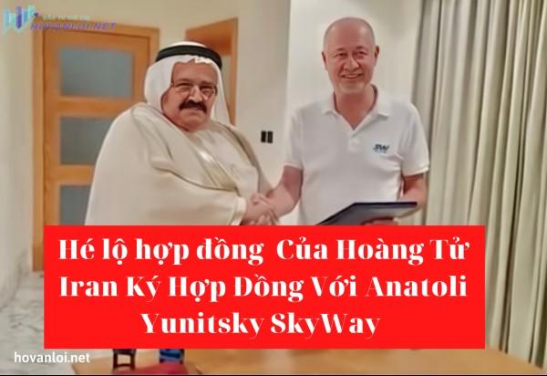 Hé lộ hợp đồng Của Hoàng Tử Sheikh Abdel Karim Al-Mohsun Iran Ký Hợp Đồng Với Anatoli Yunitsky SkyWay