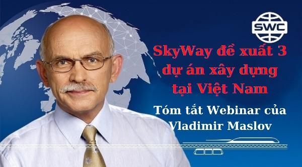SkyWay đề xuất 3 dự án xây dựng tại Việt Nam | Tóm tắt Webinar của Vladimir Maslov