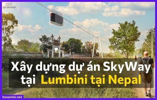 Xây dựng dự án SkyWay tại Vườn Thiêng Lumbini tại Nepal