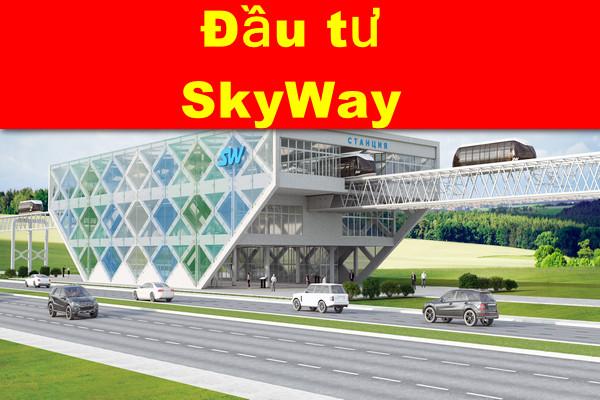 Đầu tư SkyWay như thế nào, cash đầu tư cổ phần SkyWay!
