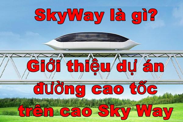 SkyWay là gì? Giới thiệu dự án đường cao tốc trên cao Sky Way