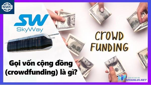 ✅ Tại sao SKYWAY lại lựa chọn  mô hình gây quỹ từ cộng đồng   (Crowndfunding)