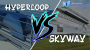 So sánh SkyWay vs Hyperloop